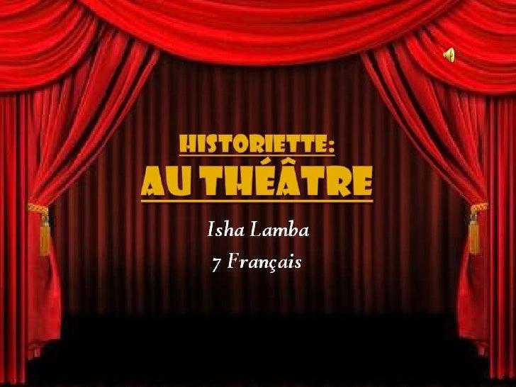 Historiette: Au Théâtre<br />Isha Lamba<br />7 Français<br />