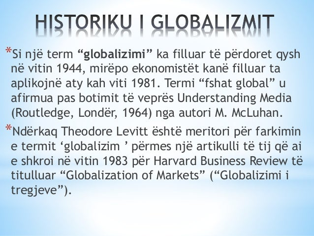 """*Si një term """"globalizimi"""" ka filluar të përdoret qysh në vitin 1944, mirëpo ekonomistët kanë filluar ta aplikojnë aty kah..."""