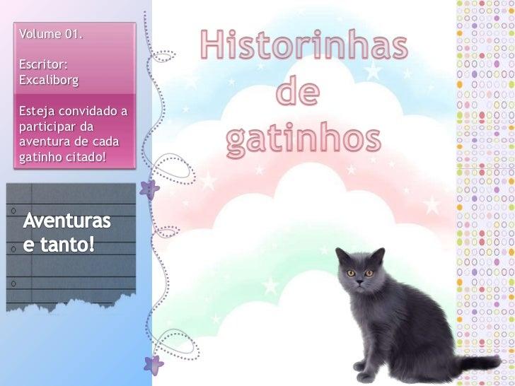 Volume 01.Escritor:ExcaliborgEsteja convidado aparticipar daaventura de cadagatinho citado!                     Aventuras ...