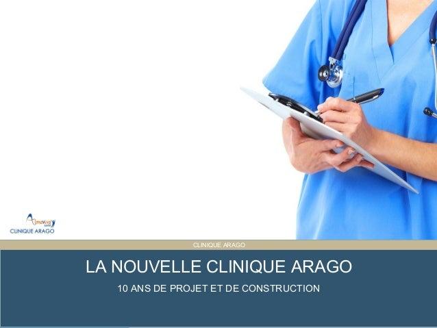Presentation Title ET PARTAGÉE CLINIQUE ARAGO LA NOUVELLE CLINIQUE ARAGO 10 ANS DE PROJET ET DE CONSTRUCTION