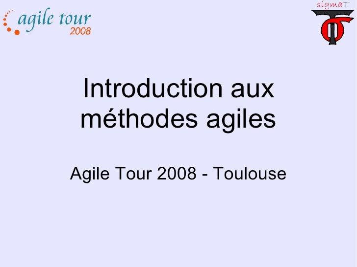 Introduction aux méthodes agiles Agile Tour 2008 - Toulouse