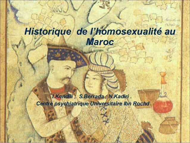 I.Kendili ; S.Berrada ; N.Kadiri . Centre psychiatrique Universitaire Ibn Rochd Historique de l'homosexualité au Maroc