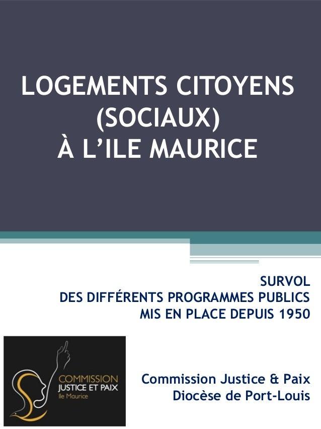 LOGEMENTS CITOYENS (SOCIAUX) À L'ILE MAURICE SURVOL DES DIFFÉRENTS PROGRAMMES PUBLICS MIS EN PLACE DEPUIS 1950 Commission ...