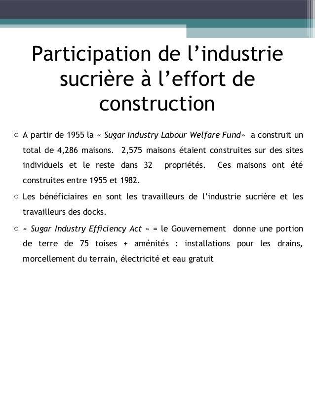 Logement des travailleurs de l'industrie sucrière o Existence de camps sucriers financés par l'Industrie sucrière o En 198...