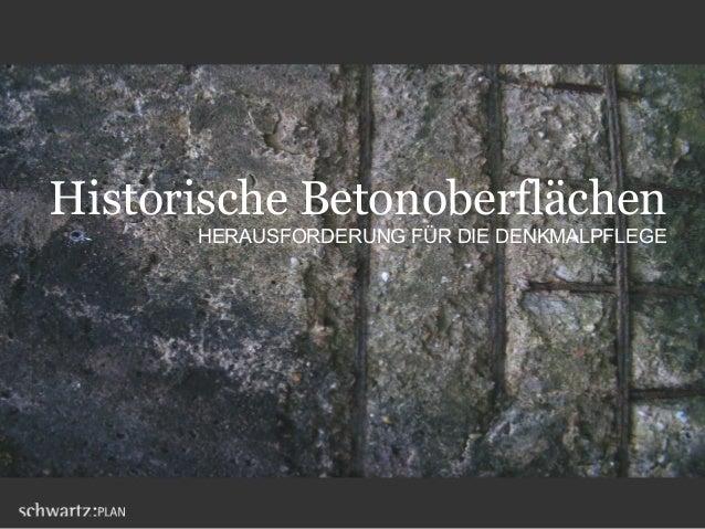 Historische Betonoberflächen HERAUSFORDERUNG FÜR DIE DENKMALPFLEGE