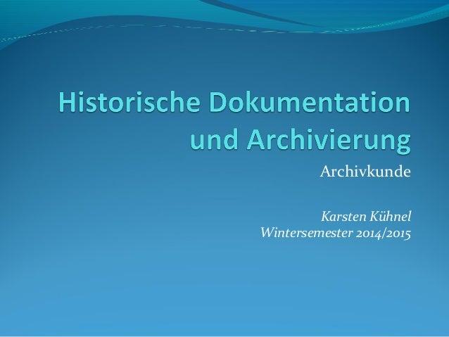 Archivkunde Karsten Kühnel Wintersemester 2014/2015