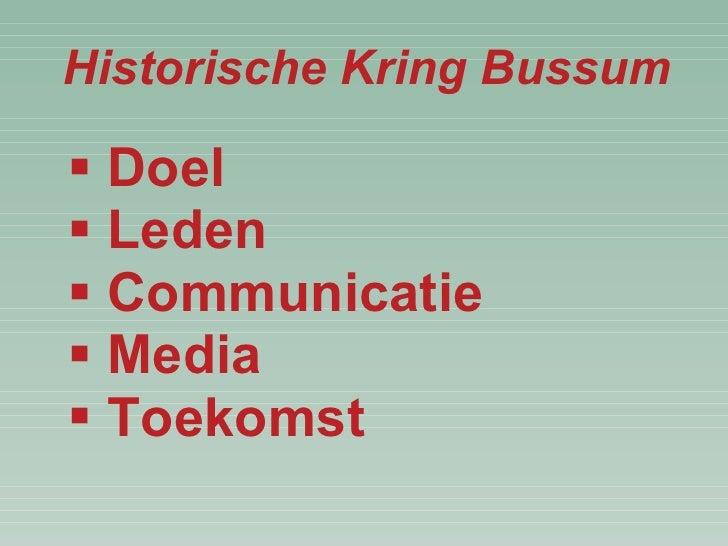 Historische Kring Bussum <ul><li>Doel </li></ul><ul><li>Leden </li></ul><ul><li>Communicatie </li></ul><ul><li>Media </li>...