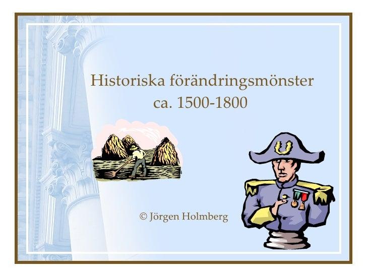 Historiska förändringsmönster   ca. 1500-1800   © Jörgen Holmberg