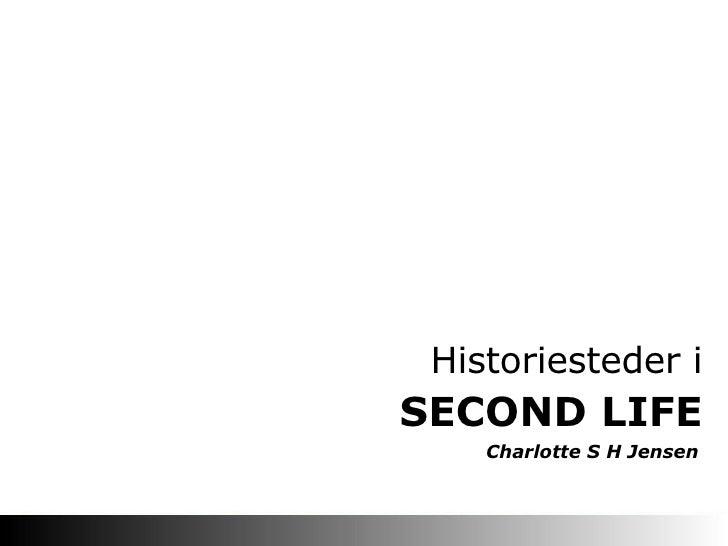 SECOND LIFE Historiesteder i Charlotte S H Jensen