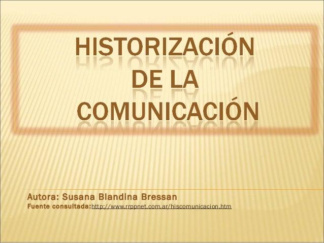 Autora: Susana Blandina Bressan Fuente consultada:http://www.rrppnet.com.ar/hiscomunicacion.htm