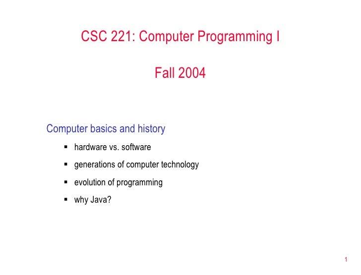 <ul><li>Computer basics and history </li></ul><ul><ul><li>hardware vs. software </li></ul></ul><ul><ul><li>generations of ...