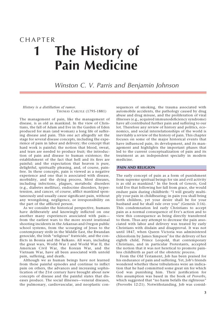 CHAPTER          1            The History of                      Pain Medicine                      Winston C. V. Parris ...