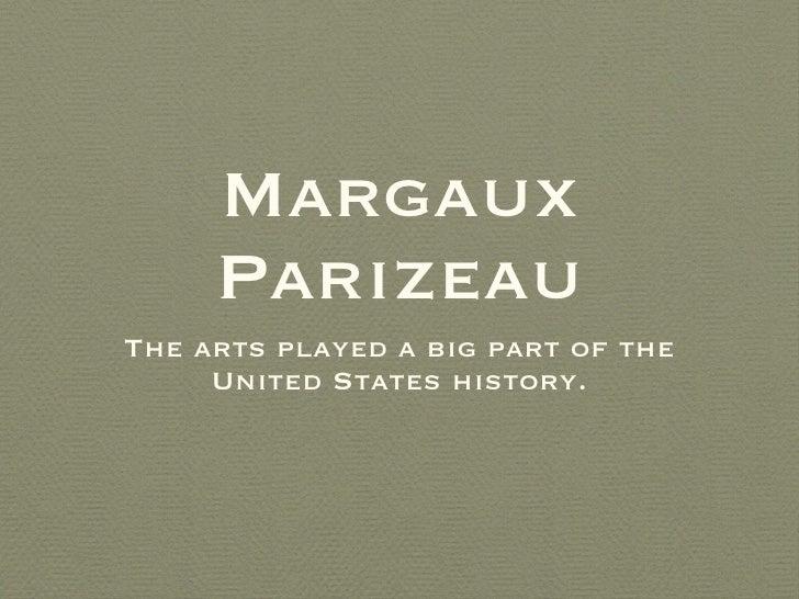 Margaux Parizeau <ul><li>The arts played a big part of the United States history. </li></ul>