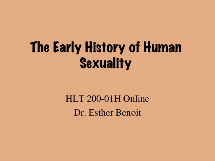 HLT 200-01H Online Dr. Esther Benoit The Early History of Human Sexuality