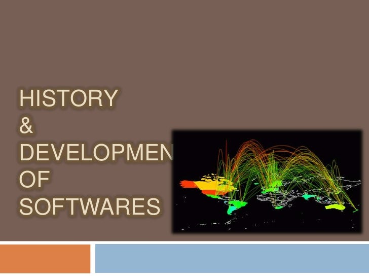 HISTORY & DEVELOPMENT OF SOFTWARES<br />