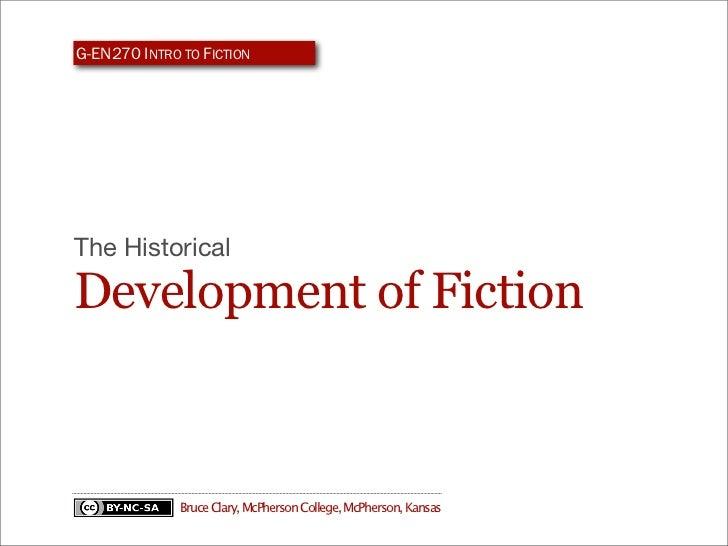 G-EN270 INTRO TO FICTIONThe HistoricalDevelopment of Fiction              Bruce Clary, McPherson College, McPherson, Kansas