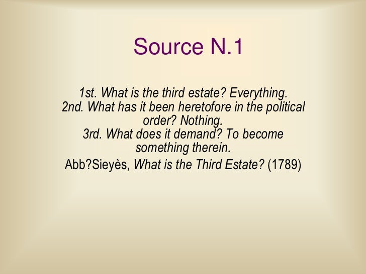 Source N.1   1st. What is the third estate? Everything.2nd. What has it been heretofore in the political                or...