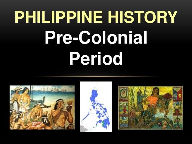 PHILIPPINE HISTORY  Pre-Colonial Period