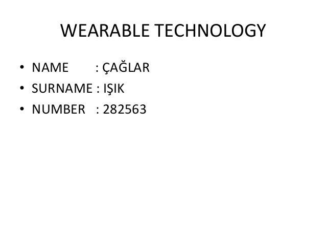 WEARABLE TECHNOLOGY • NAME : ÇAĞLAR • SURNAME : IŞIK • NUMBER : 282563