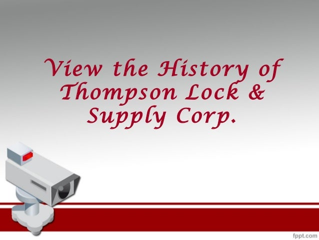 View the History of Thompson Lock & Supply Corp.