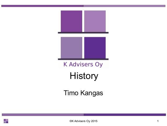 ©K Advisers Oy 2015 1 History Timo Kangas