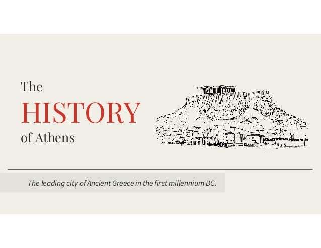 HISTORY The of	Athens The	leading	city	of	Ancient	Greece	in	the	first	millennium	BC.