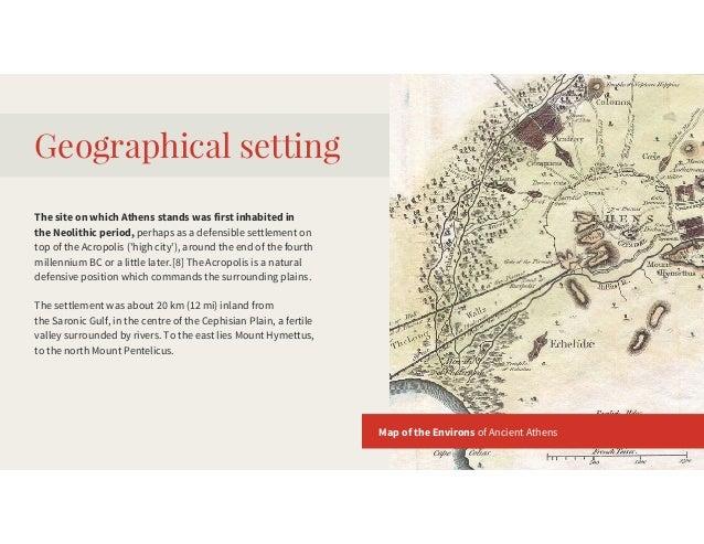 Geographicalsetting ThesiteonwhichAthensstandswasfirstinhabitedin theNeolithicperiod,perhapsasadefensible...