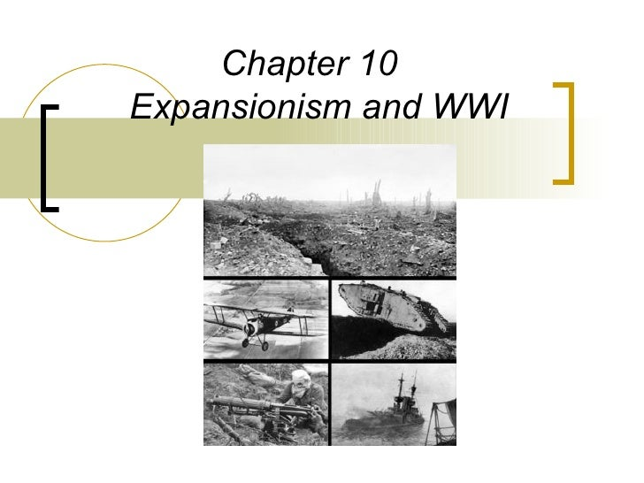 Chapter 10   Expansionism and WWI