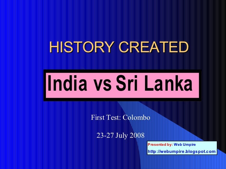 HISTORY CREATED First Test: Colombo 23-27 July 2008