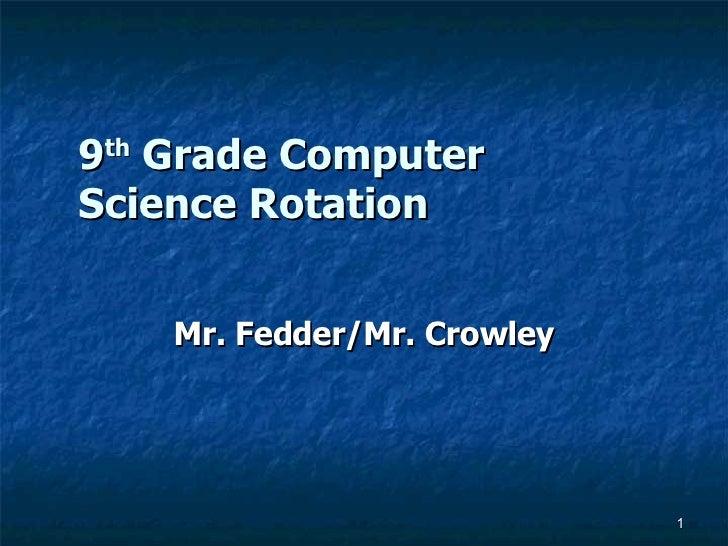 9 th  Grade Computer Science Rotation Mr. Fedder/Mr. Crowley