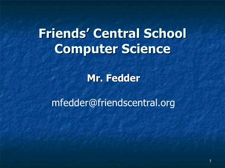 Friends' Central School Computer Science Mr. Fedder [email_address]