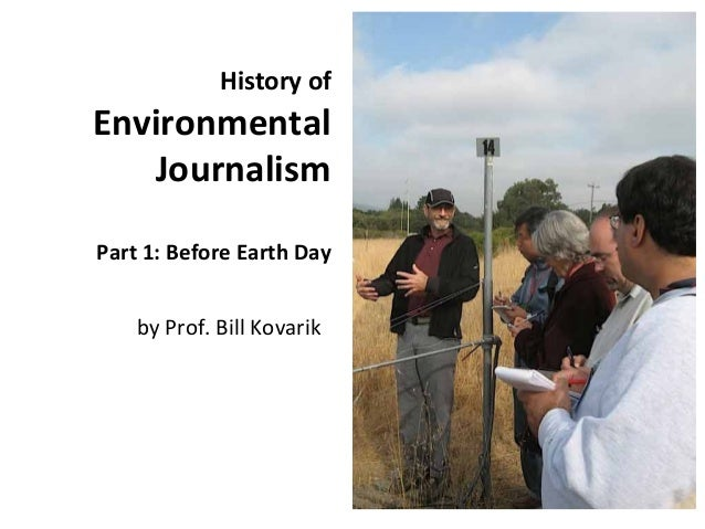 History ofEnvironmental   JournalismPart 1: Before Earth Day    by Prof. Bill Kovarik