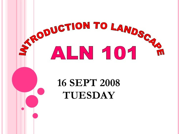 INTRODUCTION TO LANDSCAPE ALN 101 16 SEPT 2008 TUESDAY