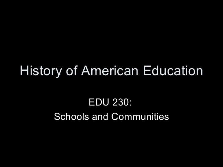 History of American Education EDU 230:  Schools and Communities