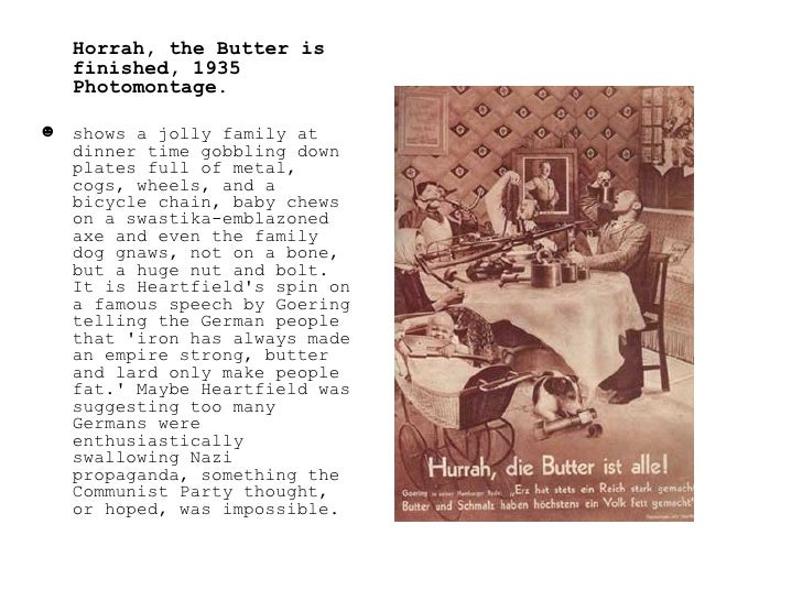 <ul><li>Horrah, the Butter is finished, 1935 Photomontage. </li></ul><ul><li>shows a jolly family at dinner time gobbling ...