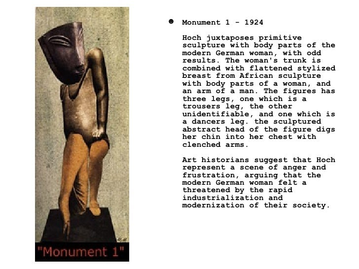 <ul><li>Monument 1 - 1924 Hoch juxtaposes primitive sculpture with body parts of the modern German woman, with odd results...