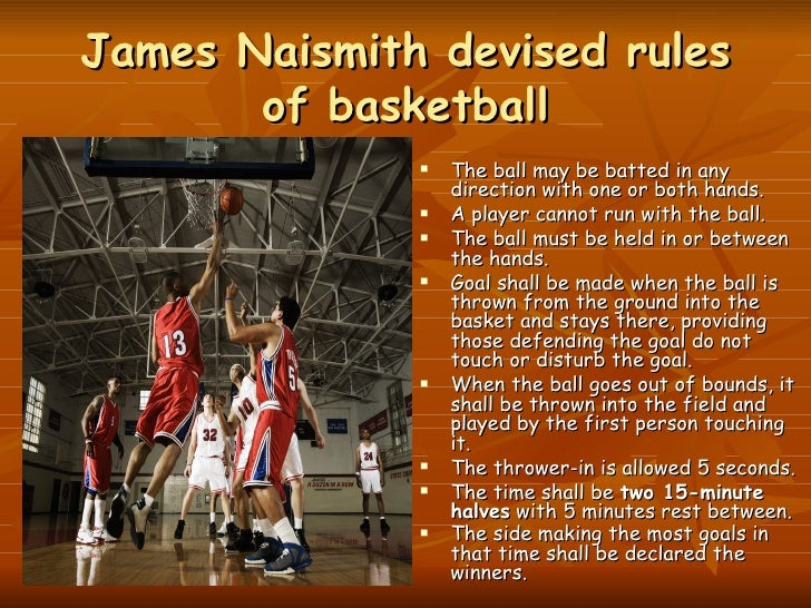 the origin of basketball Basketball is a sport with a history that is very different from many modern sports while many of the present day team sports evolved from variations of past sports, basketball is unique, having been invented by dr james naismith, a physician and.