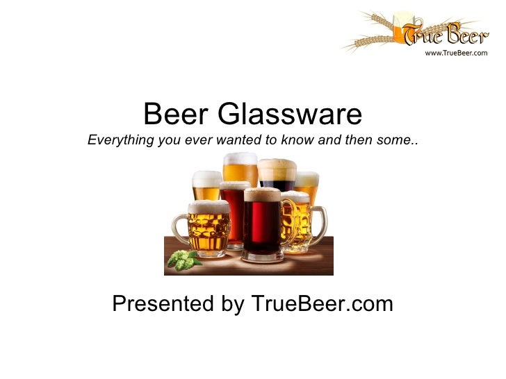 Beer GlasswareEverything you ever wanted to know and then some..   Presented by TrueBeer.com