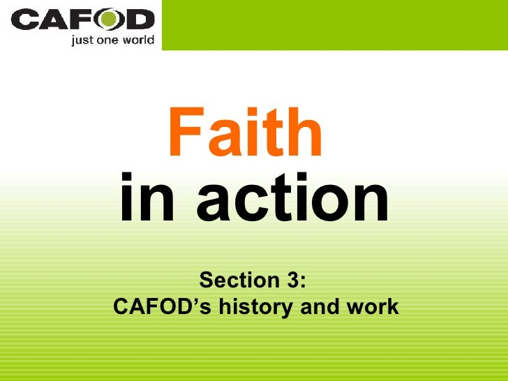 Faith   in action Section 3:  CAFOD's history and work