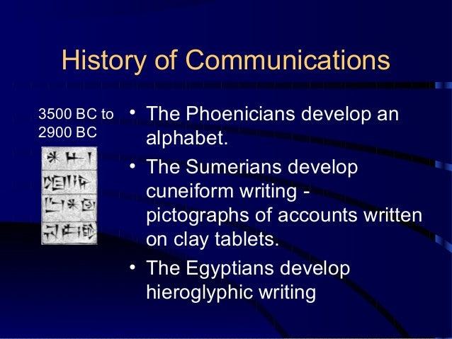 History of Communications 3500 BC to 2900 BC  • The Phoenicians develop an alphabet. • The Sumerians develop cuneiform wri...