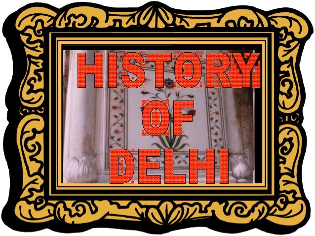 Delhi is believed to be the Delhi is believed to be the site of Indraprastha, site of Indraprastha, capital of the Pandava...
