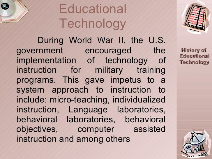 During World War II, the U.S. government encouraged the implementation of technology of instruction for military training ...