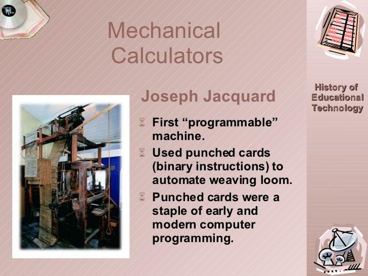 "<ul><li>First ""programmable""   machine. </li></ul><ul><li>Used punched cards (binary instructions) to automate weaving loo..."