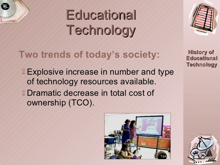 Educational Technology <ul><li>Two trends of today's society: </li></ul><ul><ul><li>Explosive increase in number and type ...
