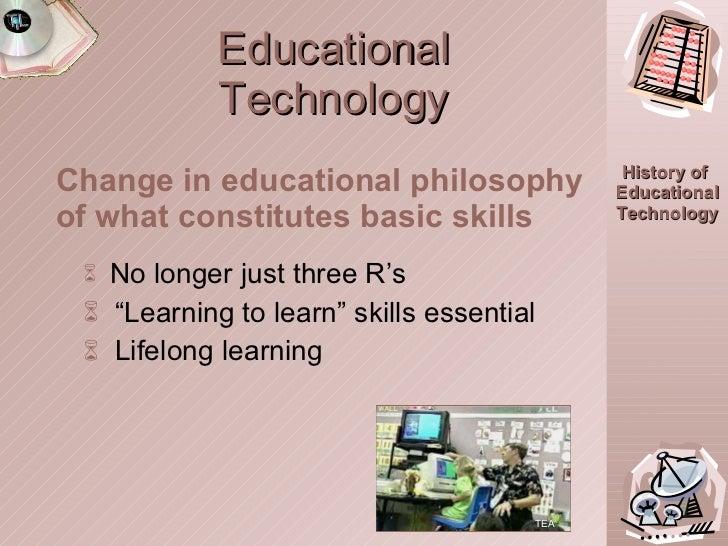 Educational Technology <ul><ul><li>Change in educational philosophy of what constitutes basic skills </li></ul></ul><ul><u...