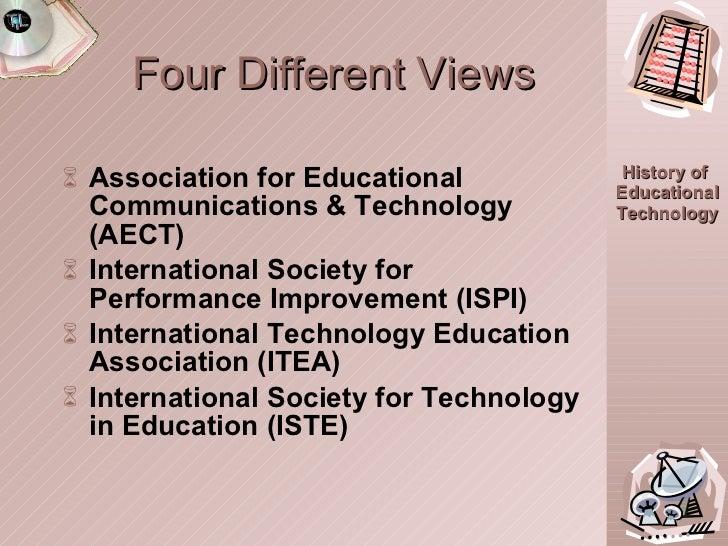 Four Different Views <ul><li>Association for Educational Communications & Technology (AECT) </li></ul><ul><li>Internationa...
