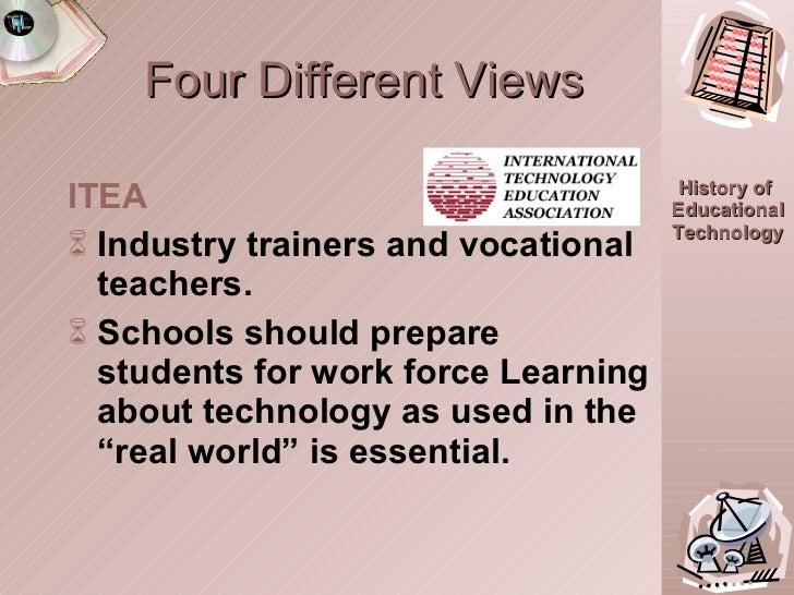Four Different Views <ul><li>ITEA </li></ul><ul><li>Industry trainers and vocational teachers. </li></ul><ul><li>Schools s...