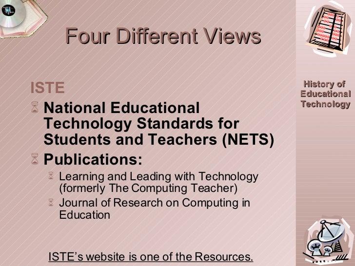 Four Different Views <ul><li>ISTE  </li></ul><ul><li>National Educational Technology Standards for Students and Teachers (...
