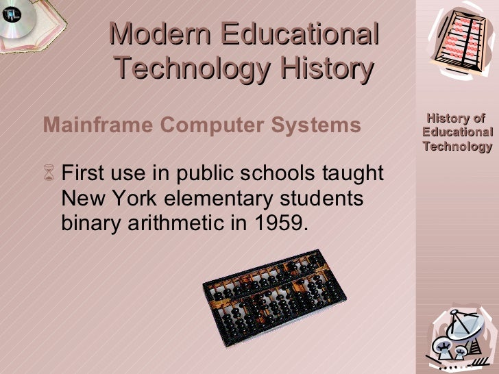 Modern Educational Technology History <ul><li>First use in public schools taught New York elementary students binary arith...