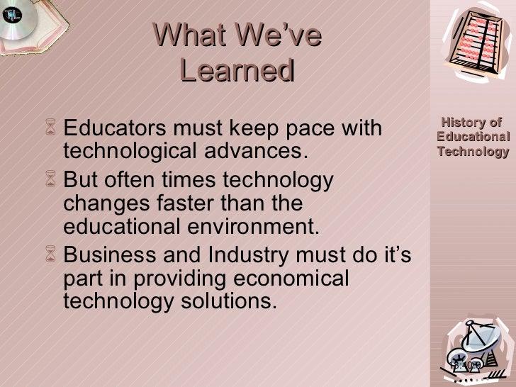 What We've Learned <ul><li>Educators must keep pace with technological advances. </li></ul><ul><li>But often times technol...